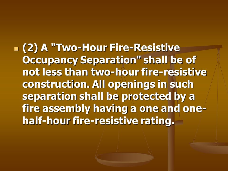 (2) A Two-Hour Fire-Resistive Occupancy Separation shall be of not less than two-hour fire-resistive construction.