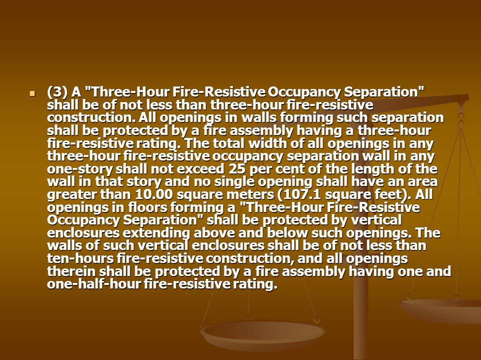 (3) A Three-Hour Fire-Resistive Occupancy Separation shall be of not less than three-hour fire-resistive construction.