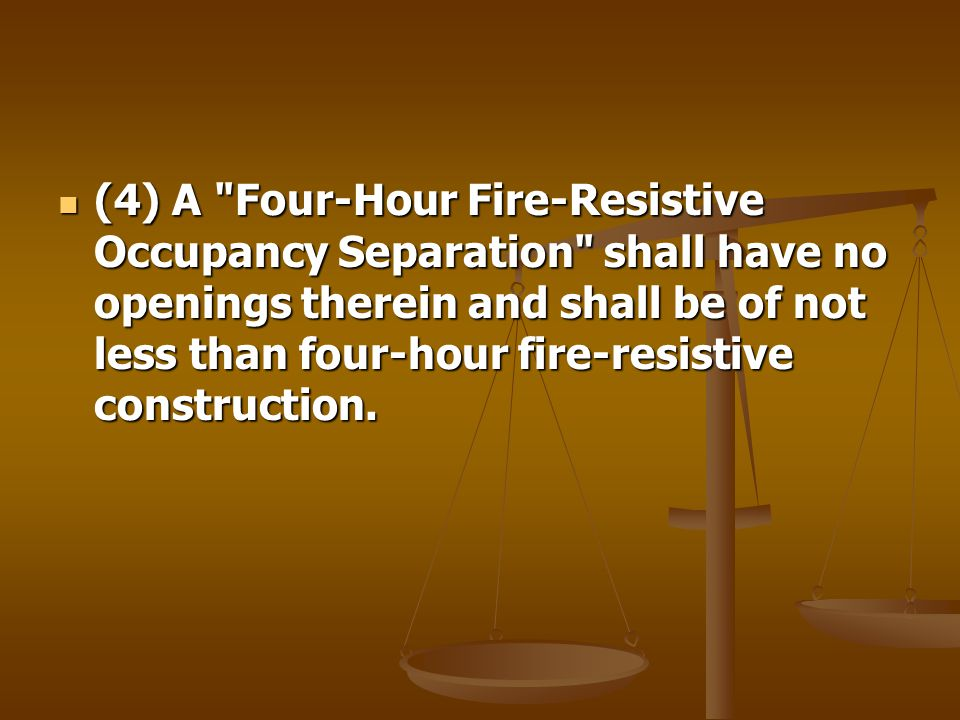 (4) A Four-Hour Fire-Resistive Occupancy Separation shall have no openings therein and shall be of not less than four-hour fire-resistive construction.
