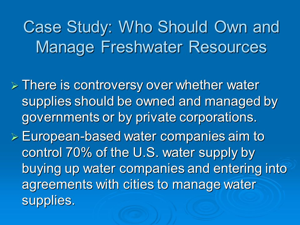 Case Study: Who Should Own and Manage Freshwater Resources