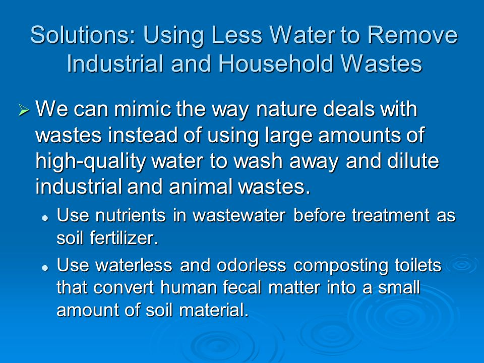 Solutions: Using Less Water to Remove Industrial and Household Wastes