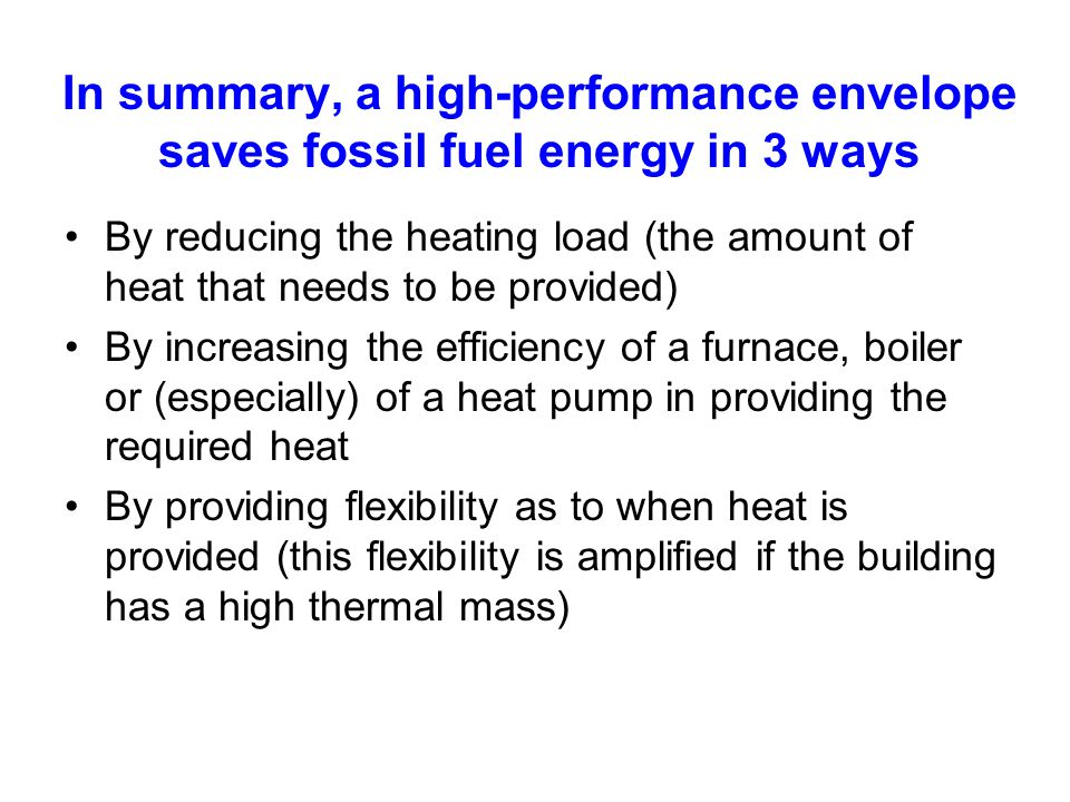 In summary, a high-performance envelope saves fossil fuel energy in 3 ways