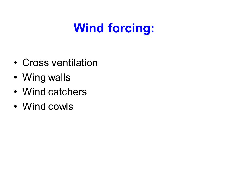 Wind forcing: Cross ventilation Wing walls Wind catchers Wind cowls