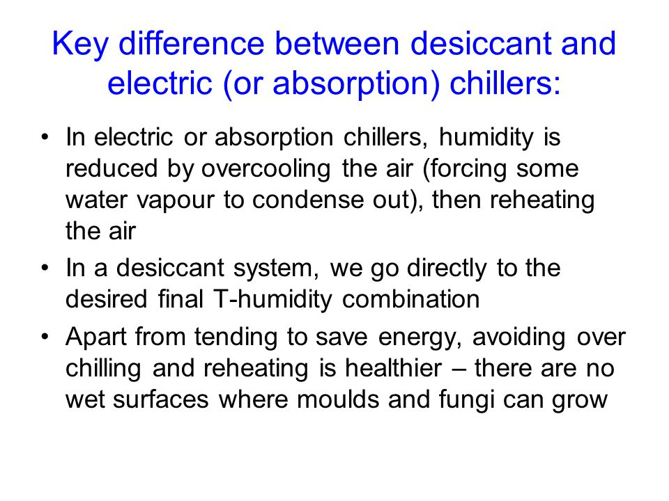 Key difference between desiccant and electric (or absorption) chillers: