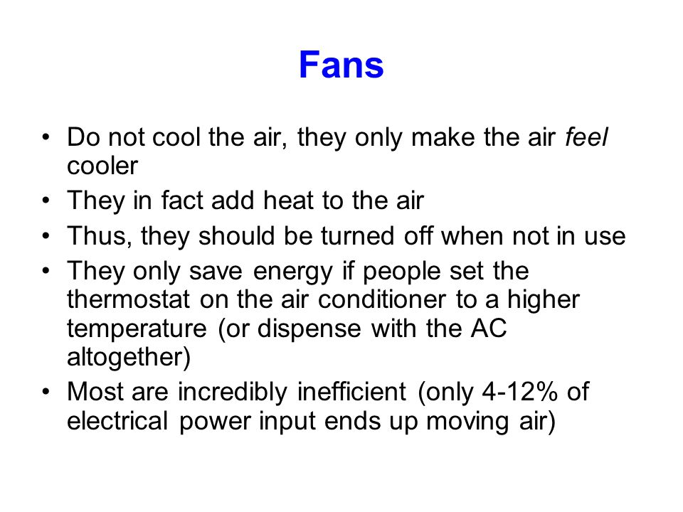 Fans Do not cool the air, they only make the air feel cooler