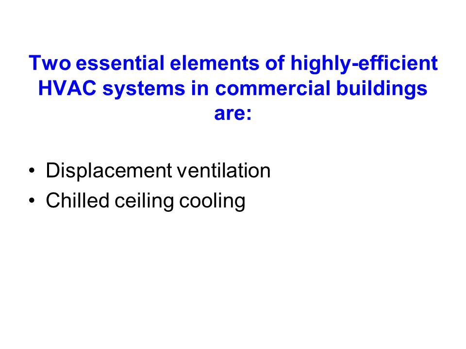 Two essential elements of highly-efficient HVAC systems in commercial buildings are: