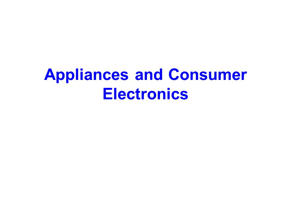 Appliances and Consumer Electronics