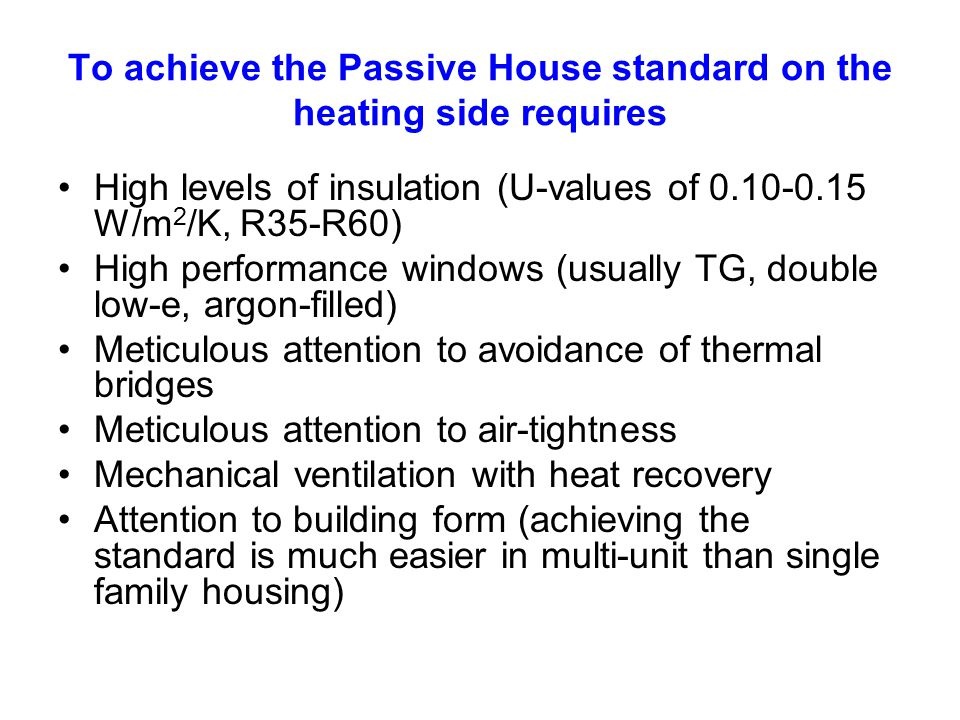 To achieve the Passive House standard on the heating side requires