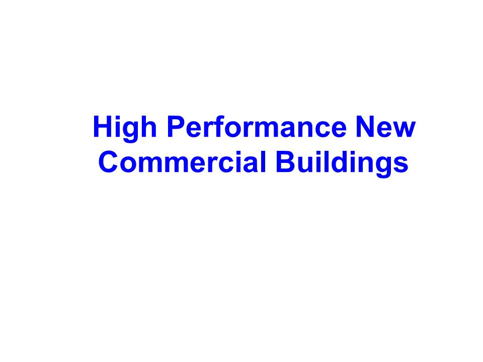 High Performance New Commercial Buildings