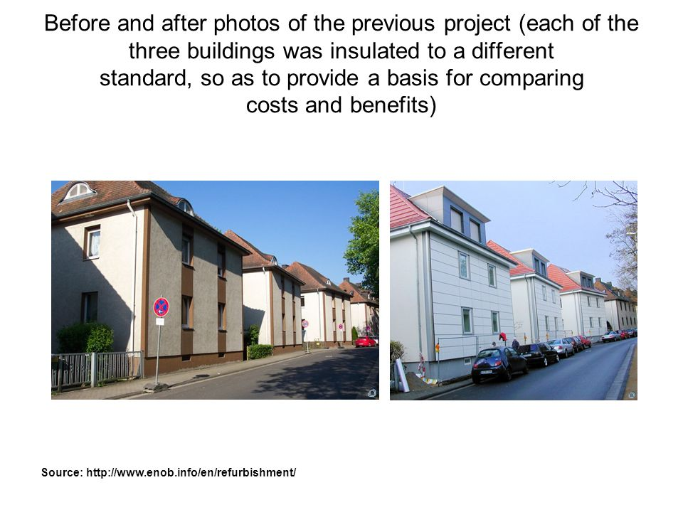 Before and after photos of the previous project (each of the three buildings was insulated to a different standard, so as to provide a basis for comparing costs and benefits)