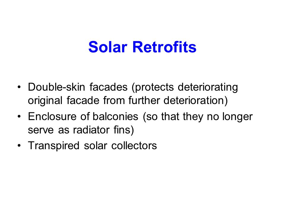 Solar Retrofits Double-skin facades (protects deteriorating original facade from further deterioration)