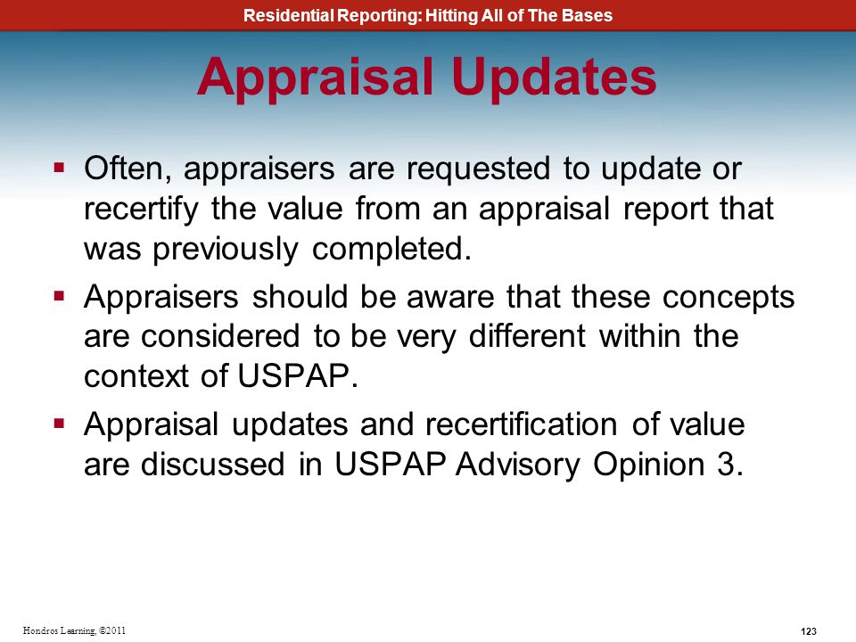 Appraisal Updates Often, appraisers are requested to update or recertify the value from an appraisal report that was previously completed.