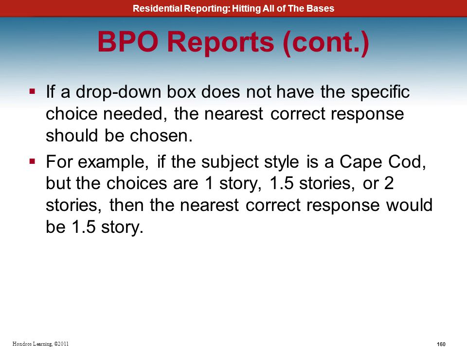 BPO Reports (cont.) If a drop-down box does not have the specific choice needed, the nearest correct response should be chosen.