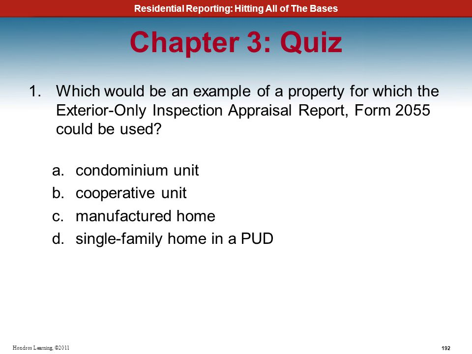 Chapter 3: Quiz Which would be an example of a property for which the Exterior-Only Inspection Appraisal Report, Form 2055 could be used