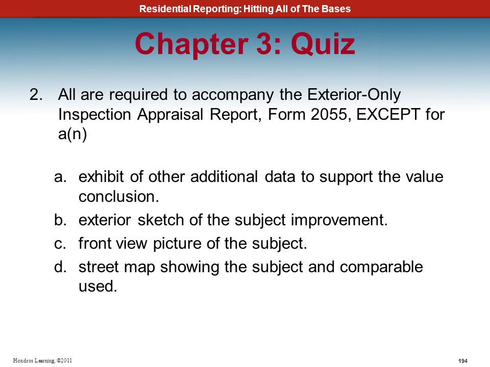 Chapter 3: Quiz All are required to accompany the Exterior-Only Inspection Appraisal Report, Form 2055, EXCEPT for a(n)