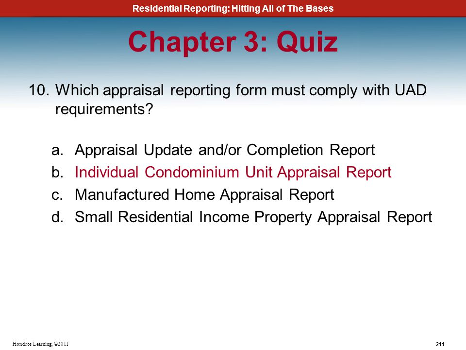 Chapter 3: Quiz Which appraisal reporting form must comply with UAD requirements Appraisal Update and/or Completion Report.
