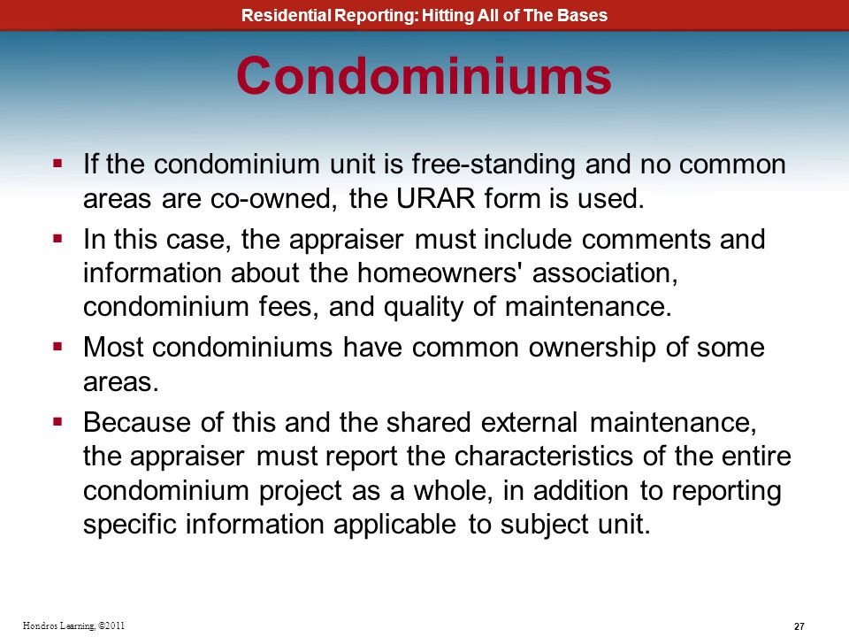 Condominiums If the condominium unit is free-standing and no common areas are co-owned, the URAR form is used.