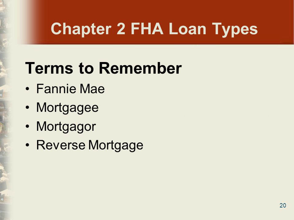 Chapter 2 FHA Loan Types Terms to Remember Fannie Mae Mortgagee