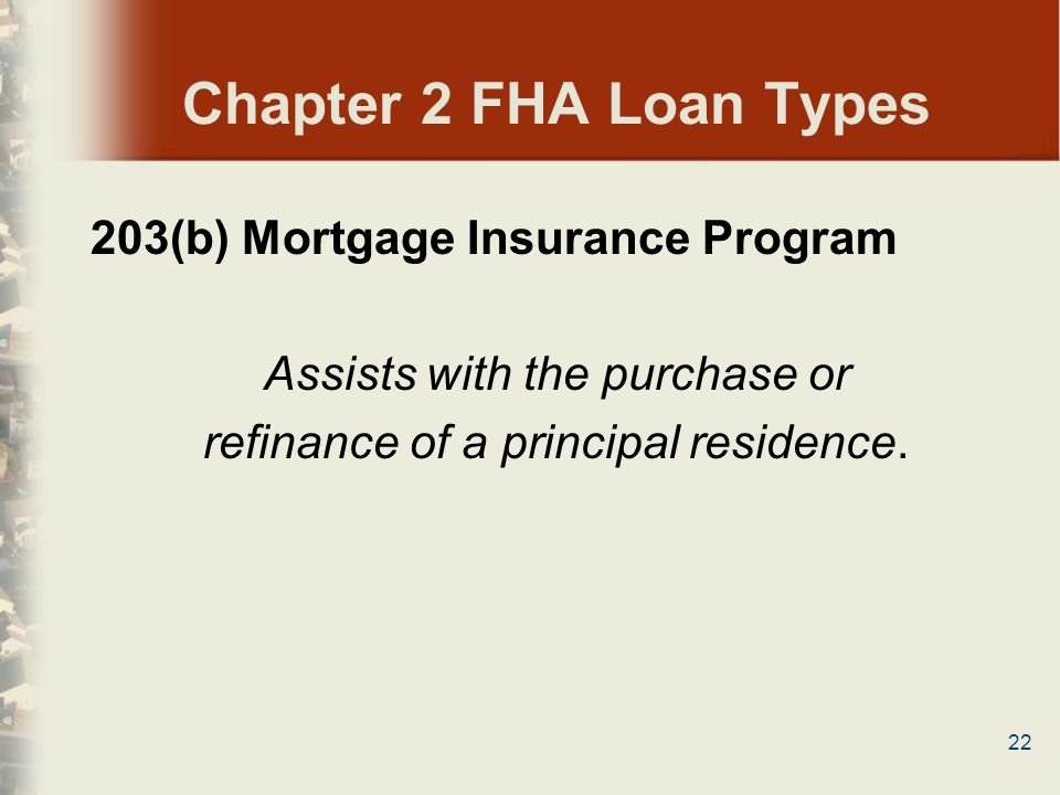 Chapter 2 FHA Loan Types 203(b) Mortgage Insurance Program