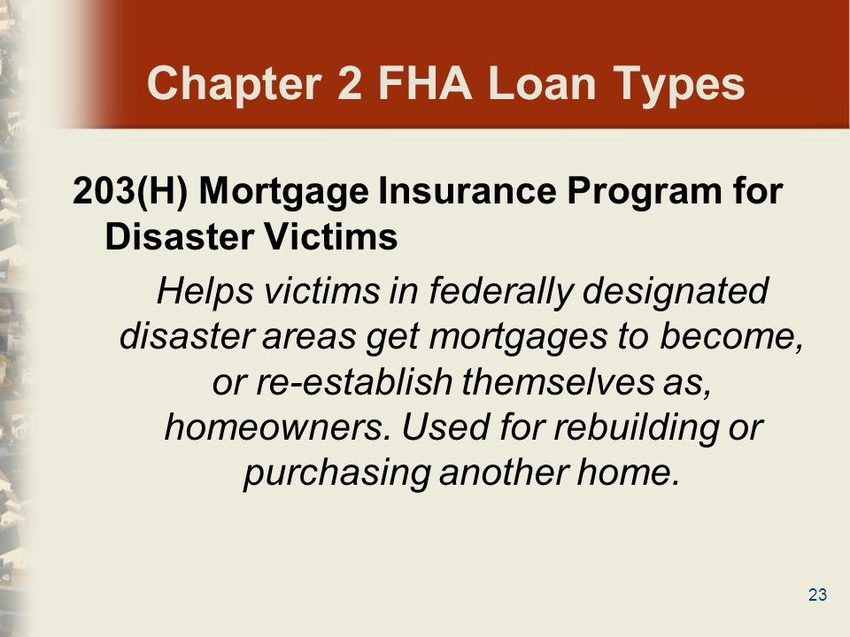 Chapter 2 FHA Loan Types 203(H) Mortgage Insurance Program for Disaster Victims.