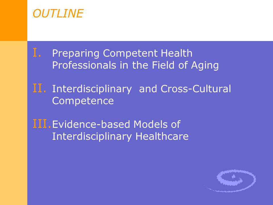 OUTLINE Preparing Competent Health Professionals in the Field of Aging