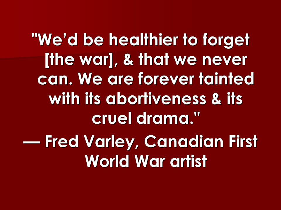 — Fred Varley, Canadian First World War artist