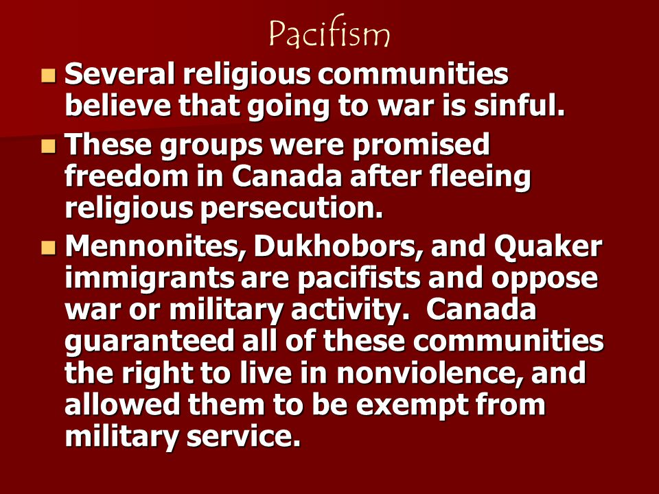 Pacifism Several religious communities believe that going to war is sinful.