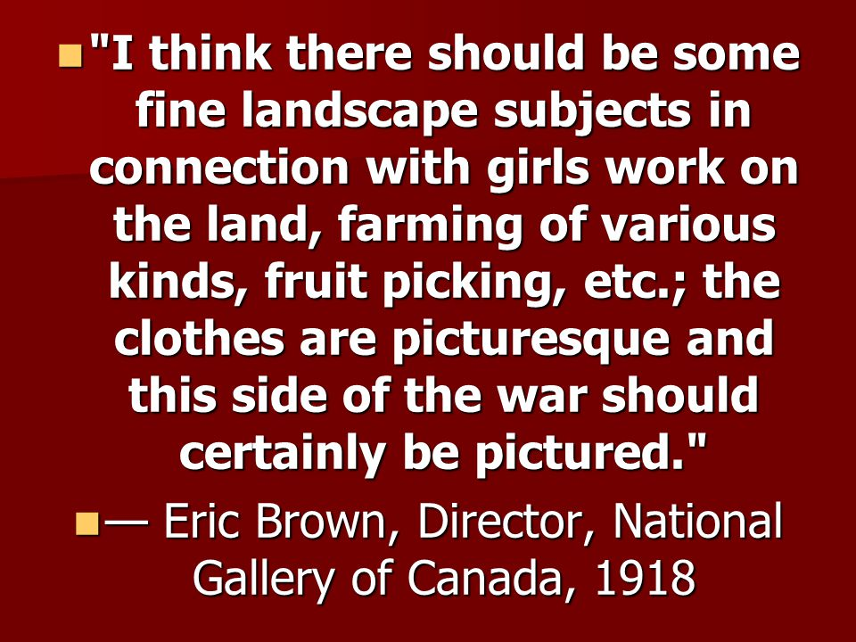 — Eric Brown, Director, National Gallery of Canada, 1918