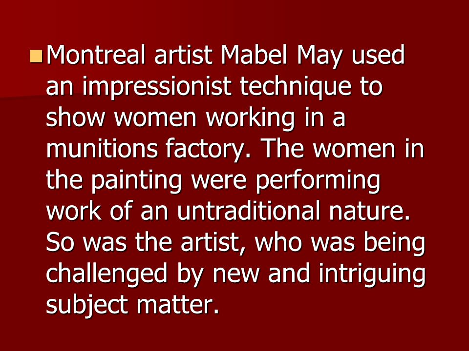Montreal artist Mabel May used an impressionist technique to show women working in a munitions factory.