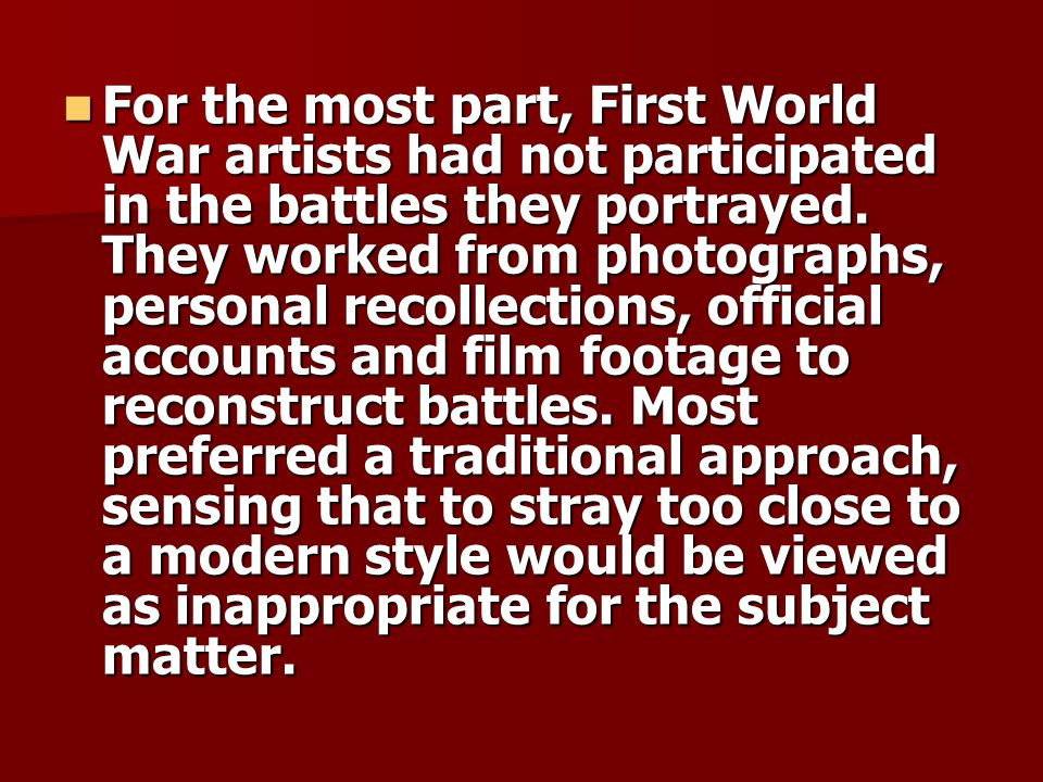 For the most part, First World War artists had not participated in the battles they portrayed.