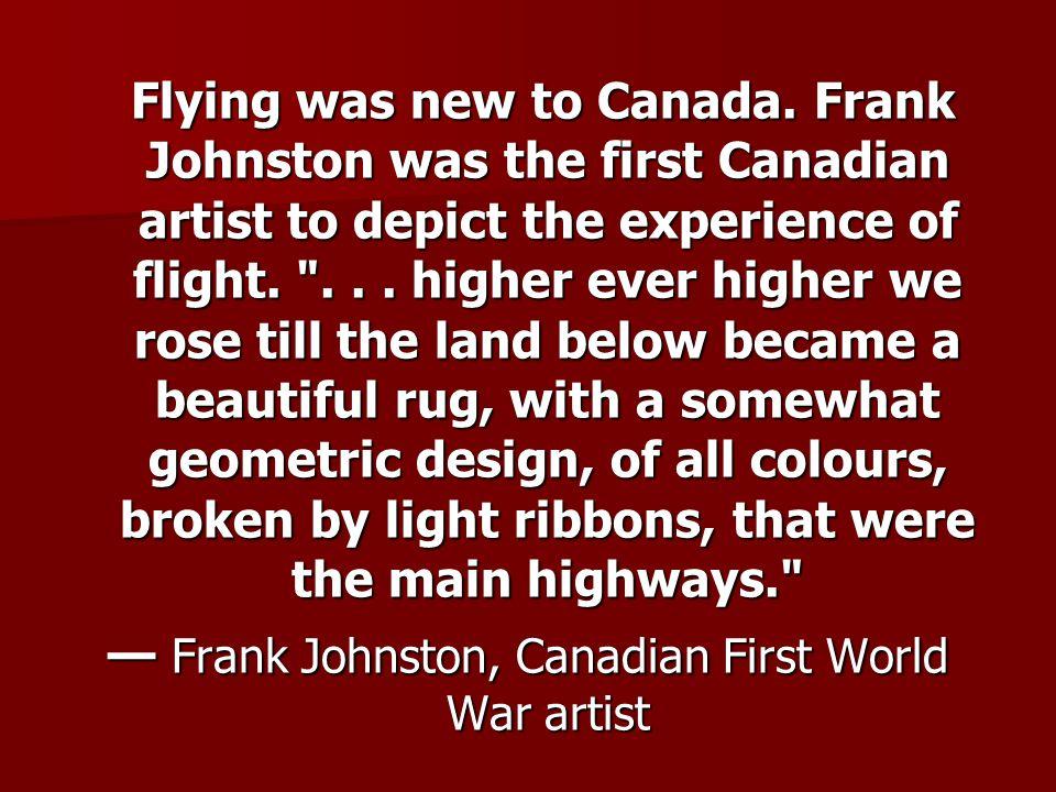 — Frank Johnston, Canadian First World War artist