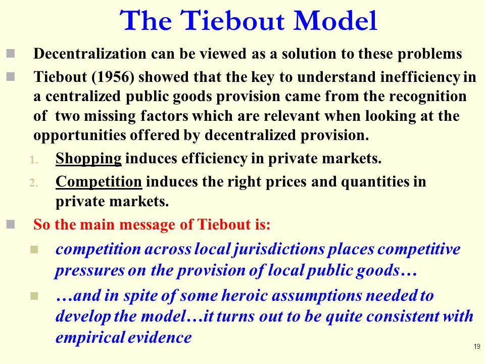 The Tiebout Model Decentralization can be viewed as a solution to these problems.