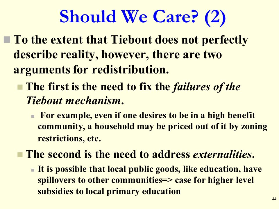 Should We Care (2) To the extent that Tiebout does not perfectly describe reality, however, there are two arguments for redistribution.