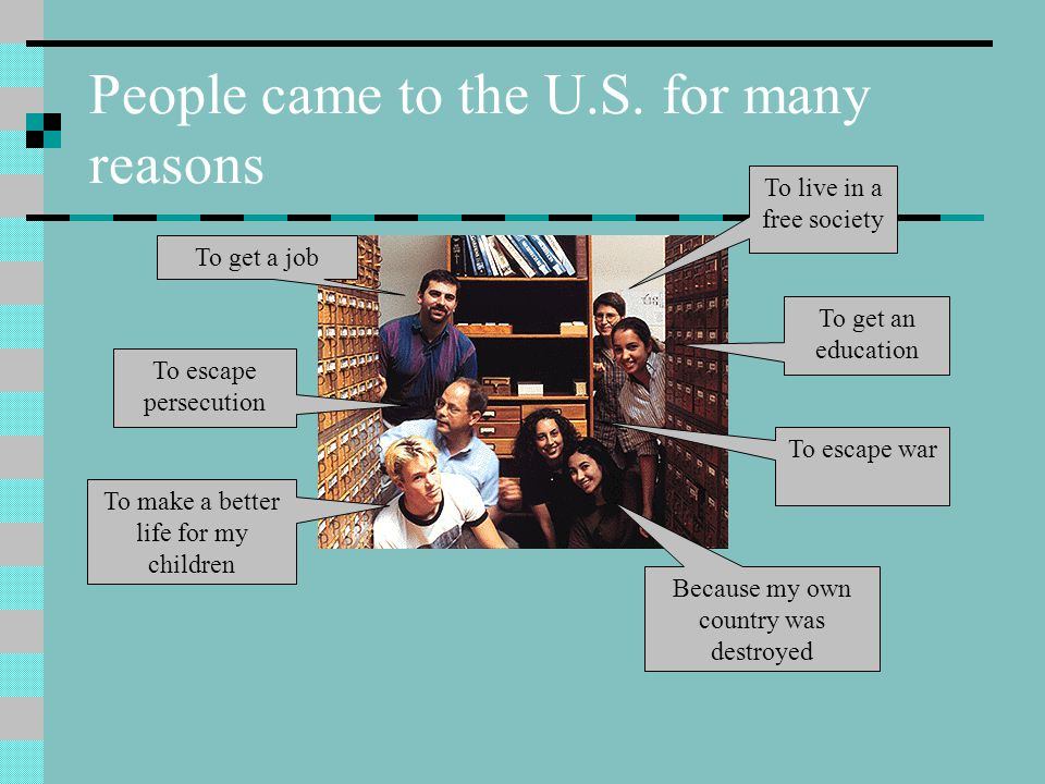 People came to the U.S. for many reasons