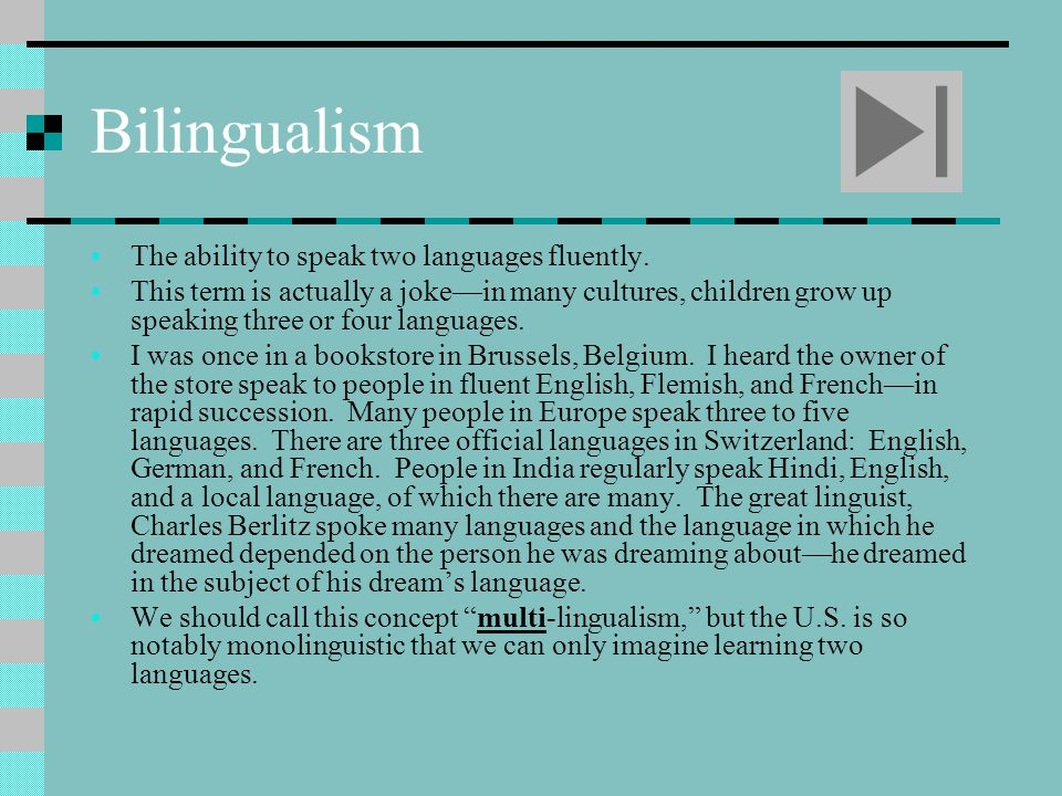 Bilingualism The ability to speak two languages fluently.