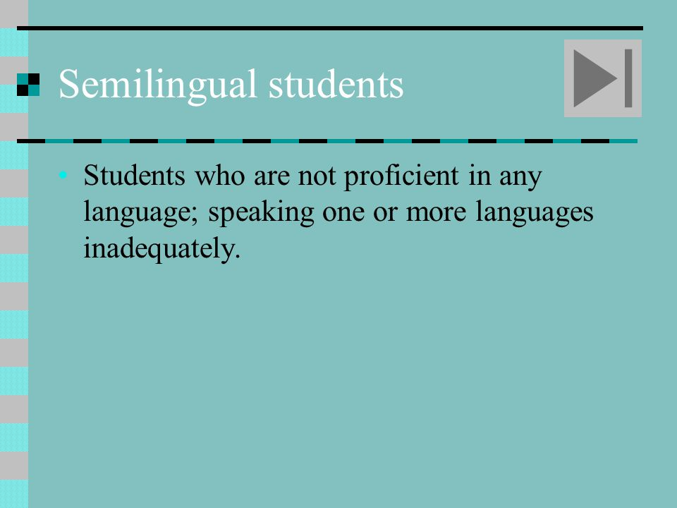 Semilingual students Students who are not proficient in any language; speaking one or more languages inadequately.