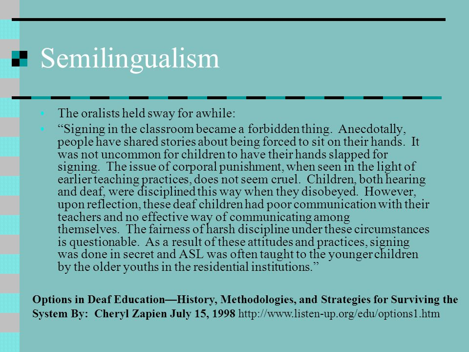 Semilingualism The oralists held sway for awhile:
