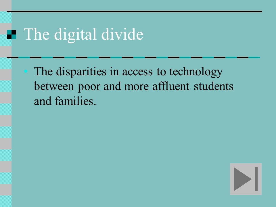 The digital divide The disparities in access to technology between poor and more affluent students and families.