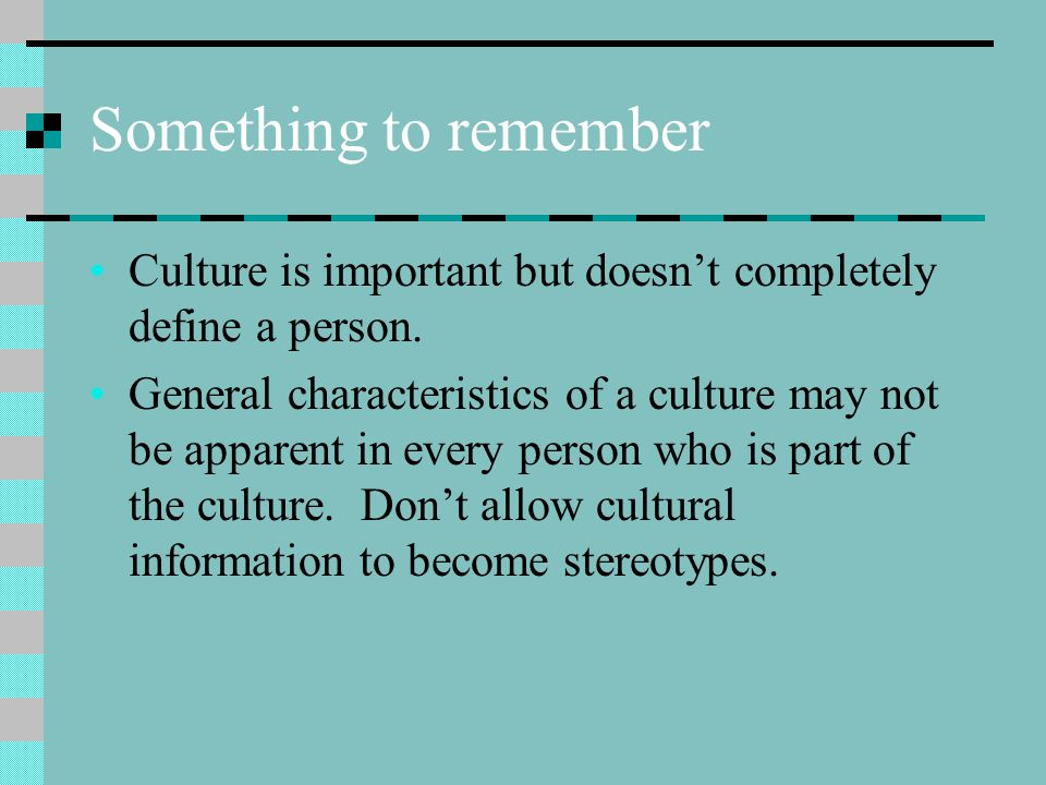 Something to remember Culture is important but doesn't completely define a person.