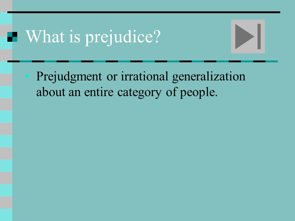 What is prejudice Prejudgment or irrational generalization about an entire category of people.