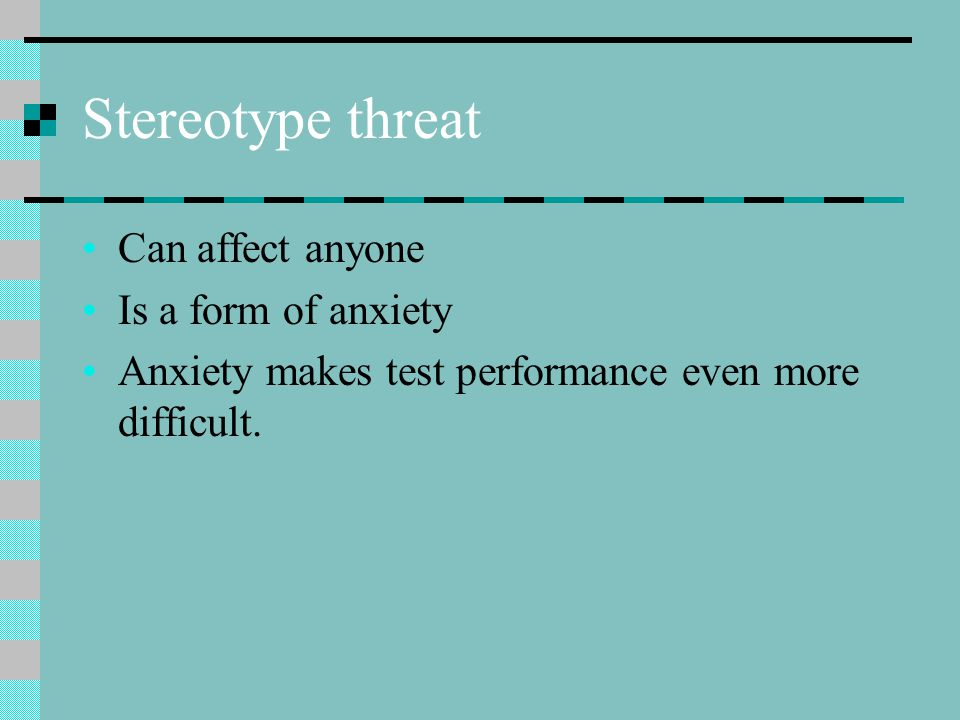 Stereotype threat Can affect anyone Is a form of anxiety
