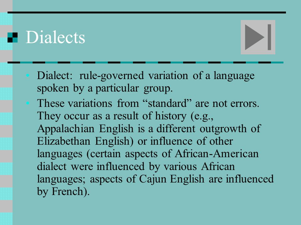 Dialects Dialect: rule-governed variation of a language spoken by a particular group.