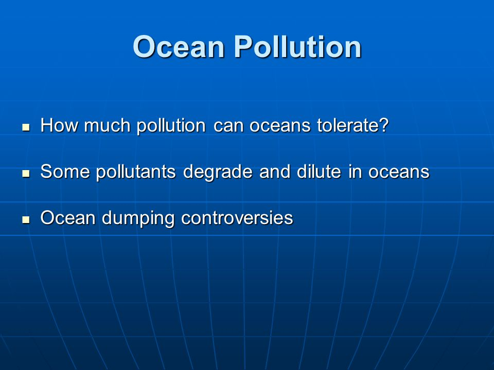 Ocean Pollution How much pollution can oceans tolerate