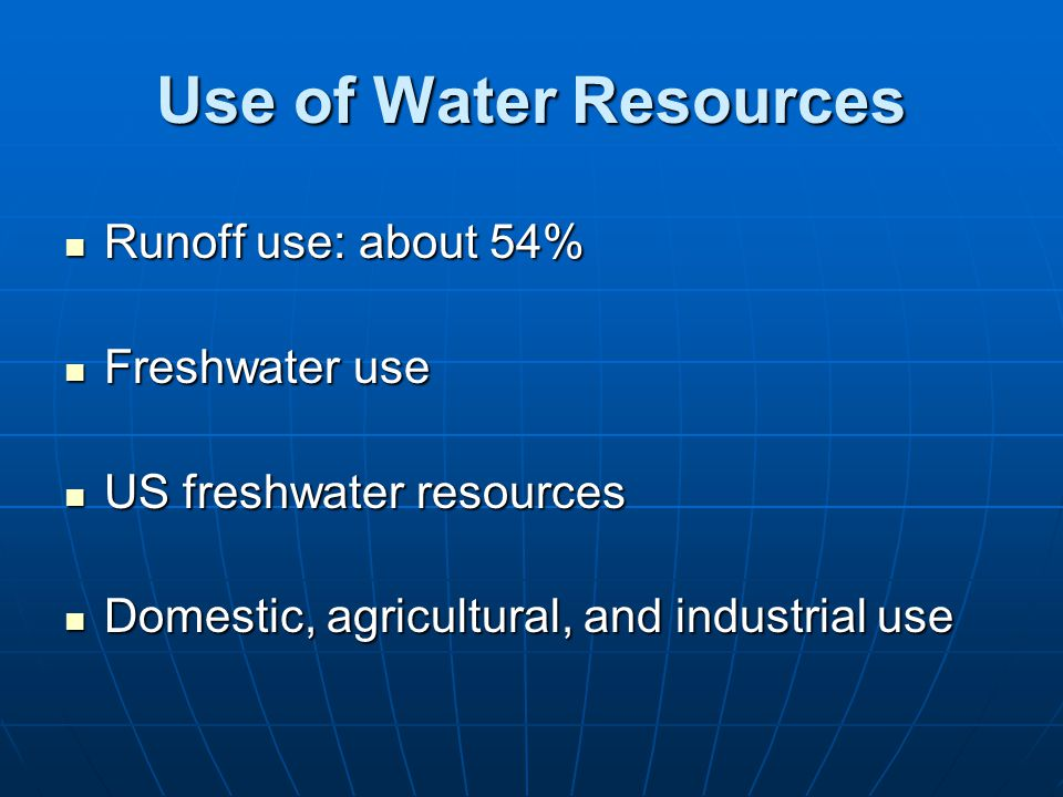 Use of Water Resources Runoff use: about 54% Freshwater use