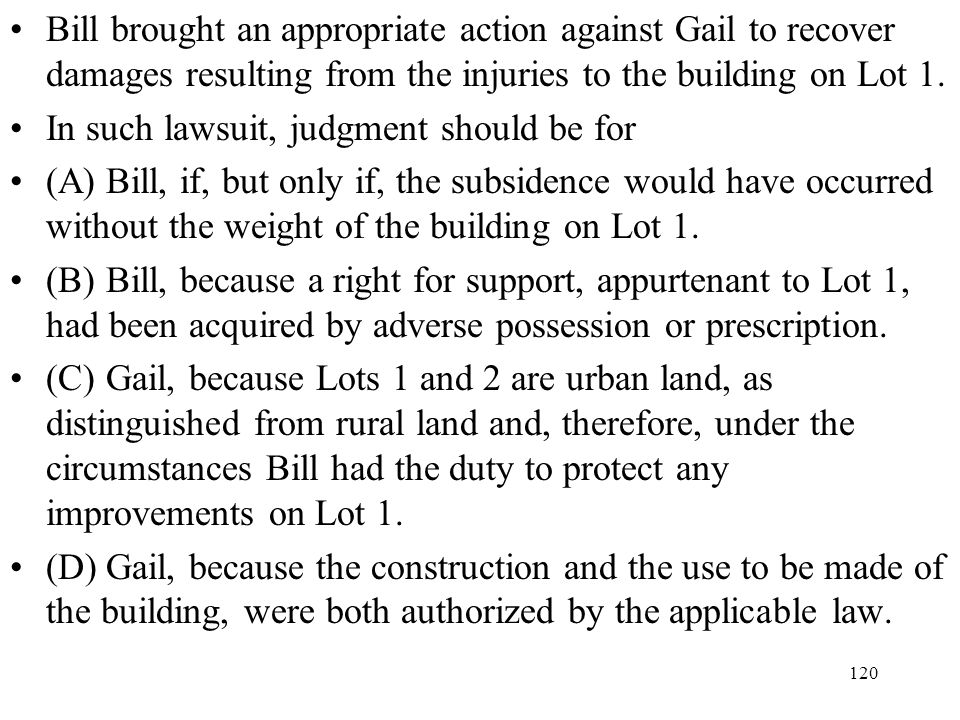 Bill brought an appropriate action against Gail to recover damages resulting from the injuries to the building on Lot 1.