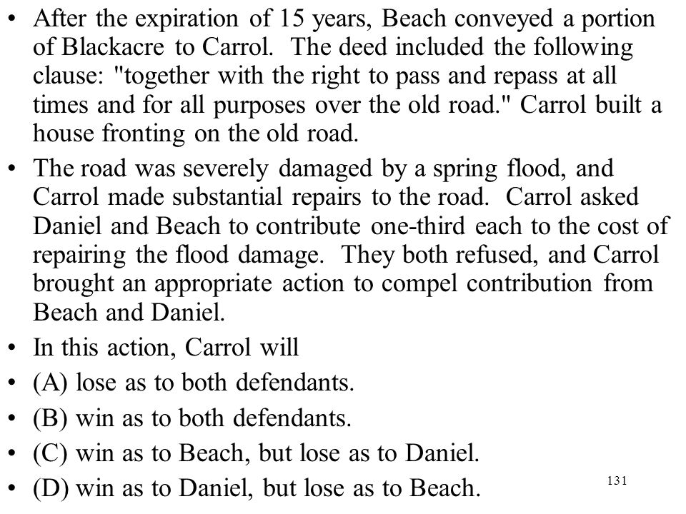 After the expiration of 15 years, Beach conveyed a portion of Blackacre to Carrol. The deed included the following clause: together with the right to pass and repass at all times and for all purposes over the old road. Carrol built a house fronting on the old road.