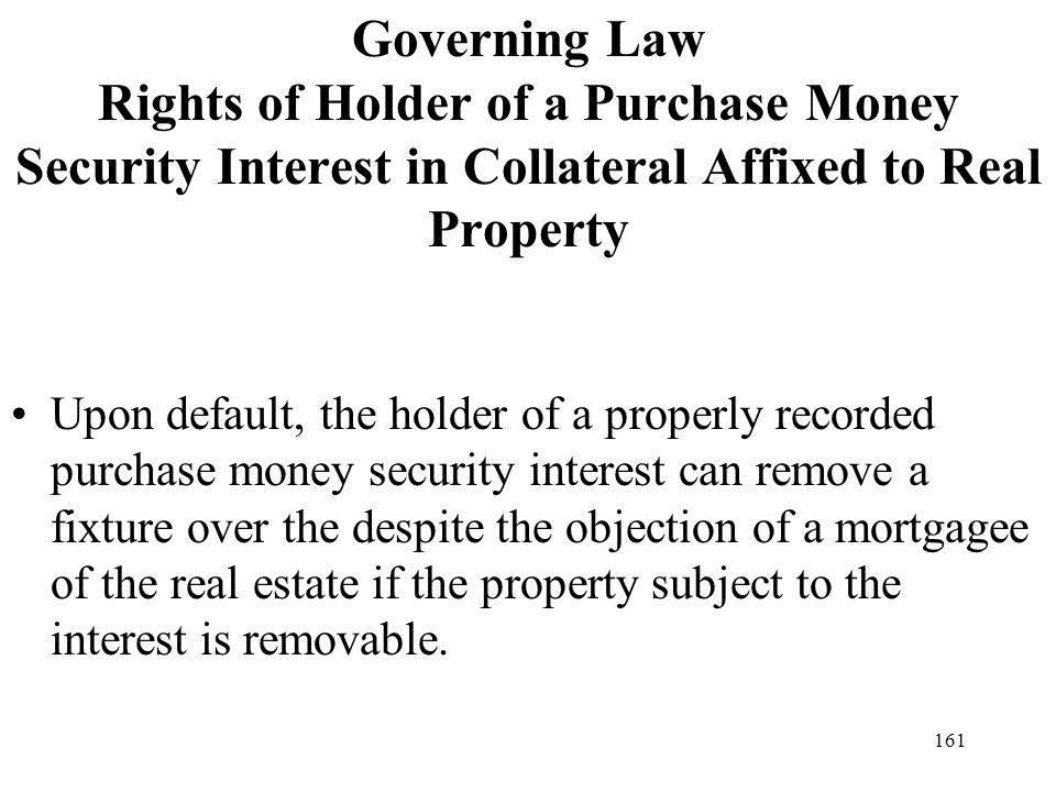 Governing Law Rights of Holder of a Purchase Money Security Interest in Collateral Affixed to Real Property