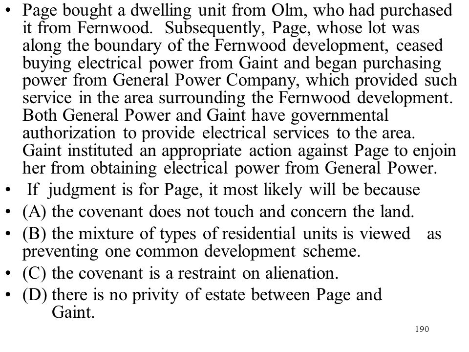 Page bought a dwelling unit from Olm, who had purchased it from Fernwood. Subsequently, Page, whose lot was along the boundary of the Fernwood development, ceased buying electrical power from Gaint and began purchasing power from General Power Company, which provided such service in the area surrounding the Fernwood development. Both General Power and Gaint have governmental authorization to provide electrical services to the area. Gaint instituted an appropriate action against Page to enjoin her from obtaining electrical power from General Power.