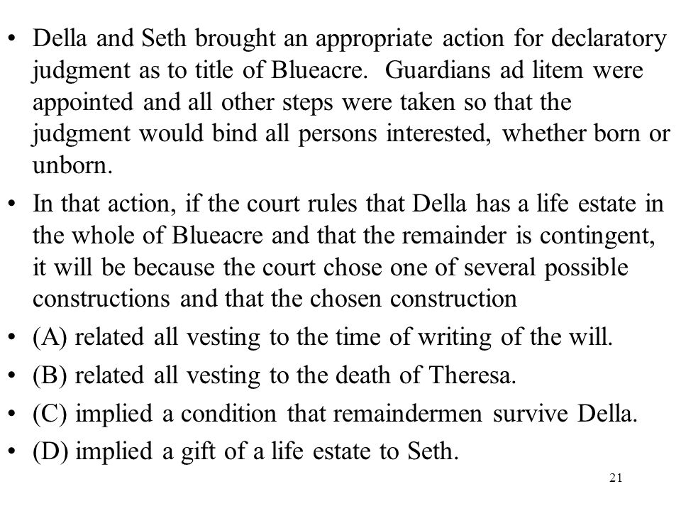 Della and Seth brought an appropriate action for declaratory judgment as to title of Blueacre. Guardians ad litem were appointed and all other steps were taken so that the judgment would bind all persons interested, whether born or unborn.