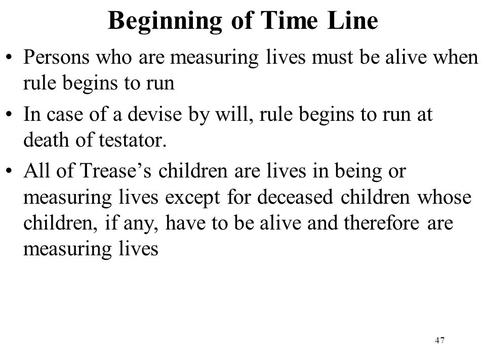 Beginning of Time Line Persons who are measuring lives must be alive when rule begins to run.